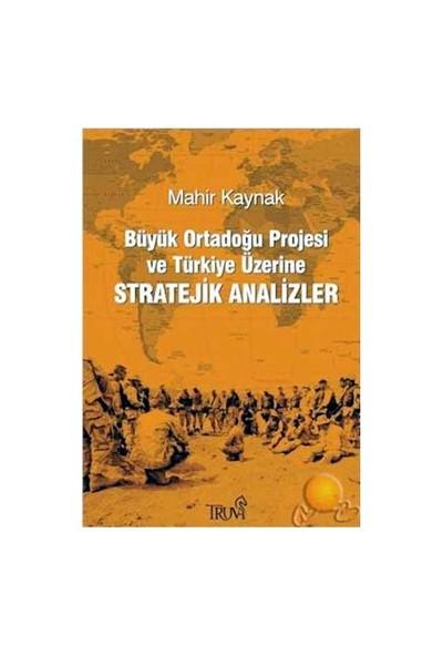 Büyük Ortadoğu Projesi Ve Türkiye Üzerine Stratejik Analizler-Mahir Kaynak