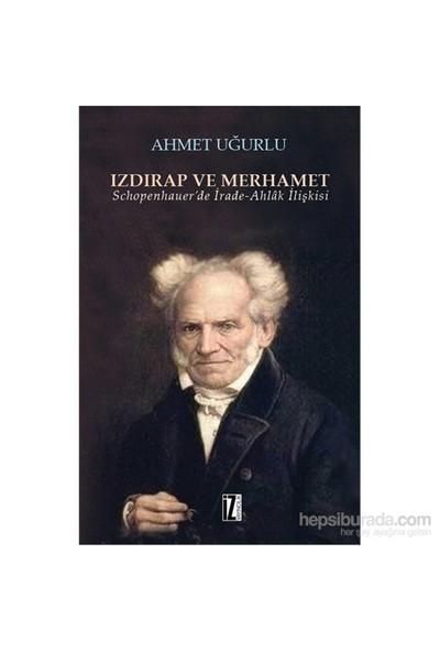 Izdırap Ve Merhamet Schopenhauer'De İrade-Ahlâk İlişkisi-Ahmet Uğurlu