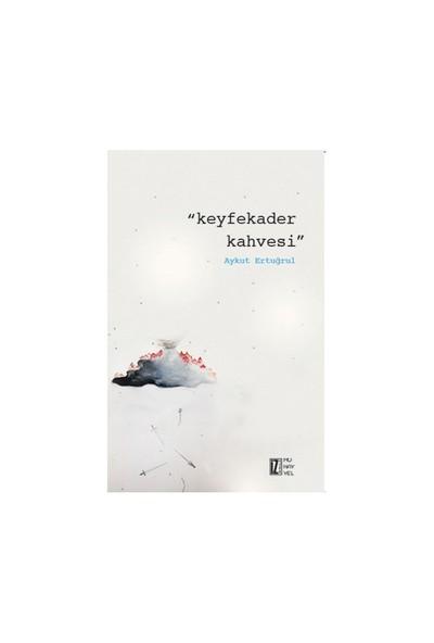 Keyfekader Kahvesi-Aykut Ertuğrul