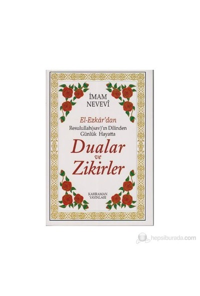 El-Ezkar'Dan Resulullah(Sav)'In Dilinden Günlük Hayatta Dualar Ve Zikirler-Ebu Zekeriyya Muhyiddin Bin Şeref En-Nevevi Ed-Dimeşki