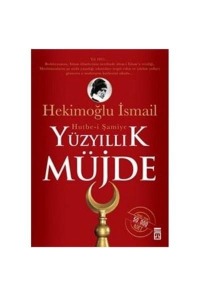 Yüzyıllık Müjde: Hutbe-İ Şamiye-Hekimoğlu İsmail