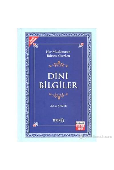Dini Bilgiler (Her Müslümanın Bilmesi Gereken) - Adem Şener