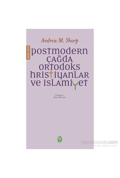 Postmodern Çağda Ortodoks Hristiyanlar Ve İslamiyet-Andrew M. Sharp
