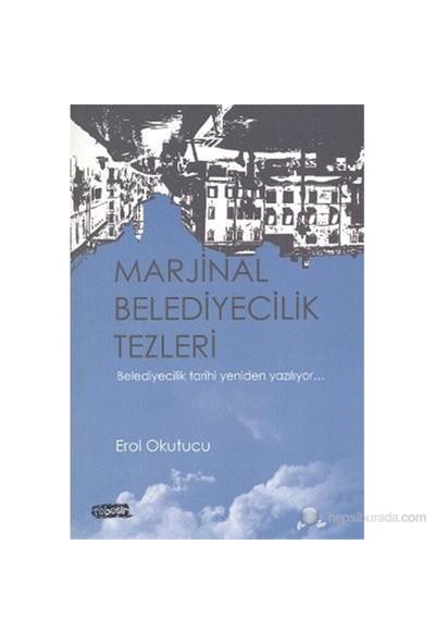 Marjinal Belediyecilik Tezleri (Belediyecilik Tarihi Yeniden Yazılıyor)-Erol Okutucu