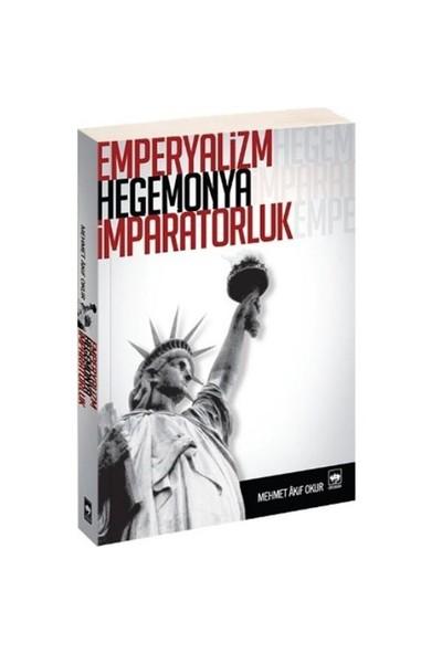 Emperyalizm Hegemonya İmparatorluk-Mehmet Akif Okur
