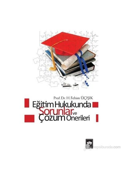 Eğitim Hukukunda Sorunlar Ve Çözüm Önerileri-H. Fehim Üçışık