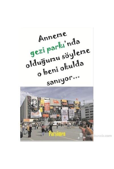 Anneme Gezi Parkı'Nda Olduğumu Söyleme O Beni Okulda Sanıyor-Kolektif