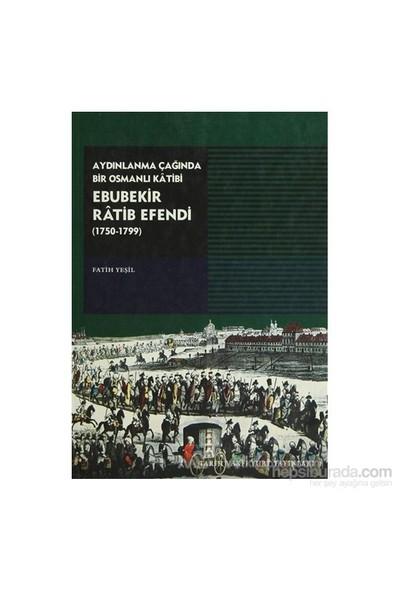 Aydınlanma Çağında Bir Osmanlı Katibi Ebubekir Ratib Efendi-Fatih Yeşil