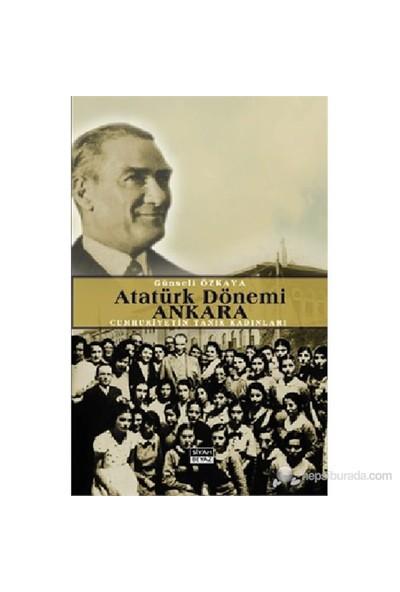 Atatürk Dönemi Ankara-Günseli Özkaya