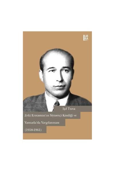 Zeki Erataman'In Siyasetçi Kimliği Ve Yassıada'Da Yargılanması (1950 1961)