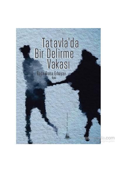Tatavla'Da Bir Delirme Vakası-Bade Osma Erbayav