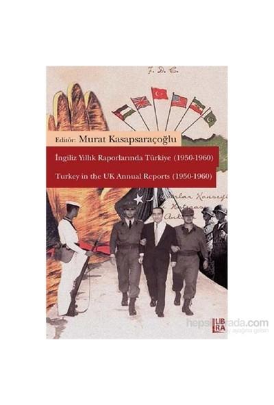 İngiliz Yıllık Raporlarında Türkiye (1950-1960) / Turkey İn The Uk Annual Reports (1950-1960)-Murat Kasapsaraçoğlu