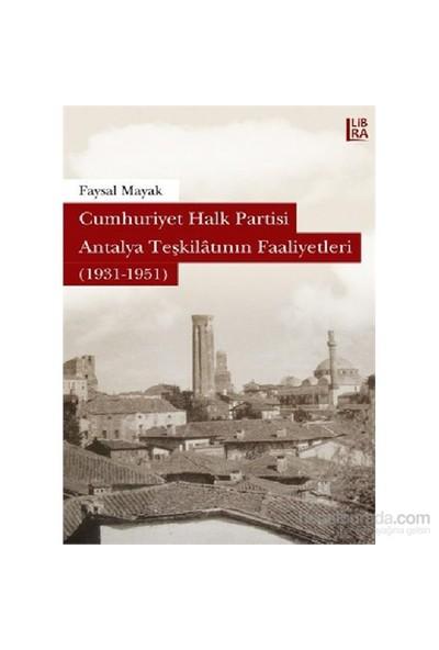 Cumhuriyet Halk Partisi Antalya Teşkilatının Faaliyetleri (1931-1951)-Faysal Mayak