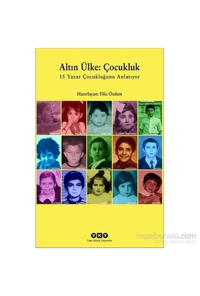 Altın Ülke: Çocukluk – 15 Yazar Çocukluğunu Anlatıyor-Kolektif