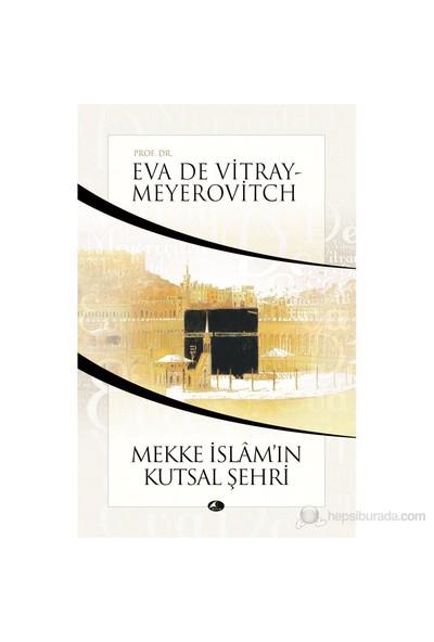 Mekke İslâm'In Kutsal Şehri-Eva De Vitray-Meyerovitch