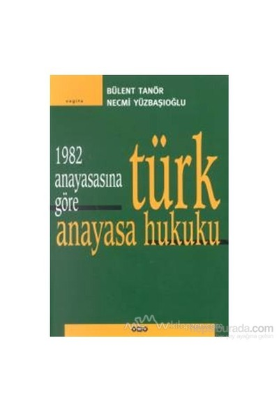 1982 Anayasasına Göre Türk Anayasa Hukuku-Bülent Tanör