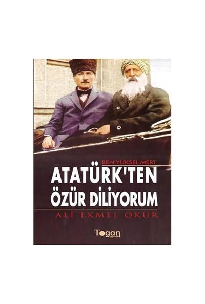 Ben Yüksel Mert Atatürk'ten Özür Diliyorum - Ali Ekmel Okur