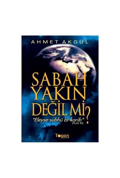 Sabah Yakın Değil Mi?-Ahmet Akgül
