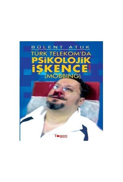 Türk Telekom'Da Psikolojik İşkence-Bülent Atuk