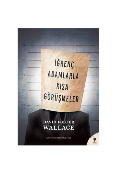 İğrenç Adamlarla Kısa Görüşmeler - David Foster Wallace
