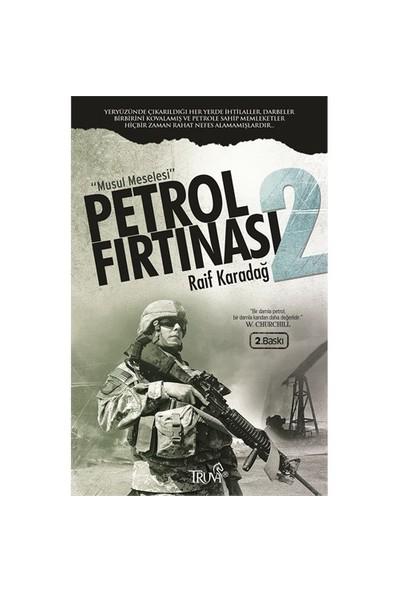 Petrol Fırtınası 2: Musul Meselesi - Raif Karadağ