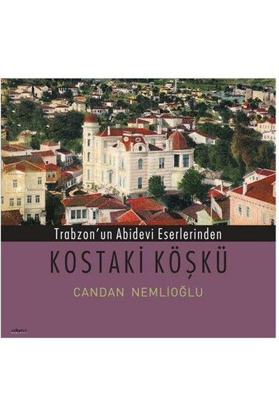 Trabzon'un Abidevi Eserlerinden Kostaki Köşkü