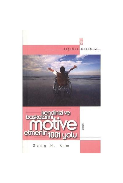 Kendinizi Ve Başkalarını Motive Etmenin 1001 Yolu