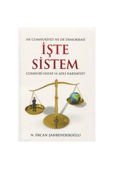Ne Cumhuriyet Ne De Demokrasi İşte Sistem Cumhuri Hayat Ve Adli Hakimiyet-N. Ercan Şahbenderoğlu