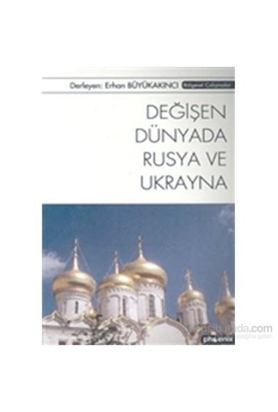 Değişen Dünyada Rusya Ve Ukrayna-Erhan Büyükakıncı
