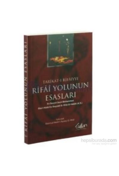 Tarikat-I Rifaiyye - Rifai Yolunun Esasları-Ebu-L Püda Es Sayyadi Er Rifai El Halebi