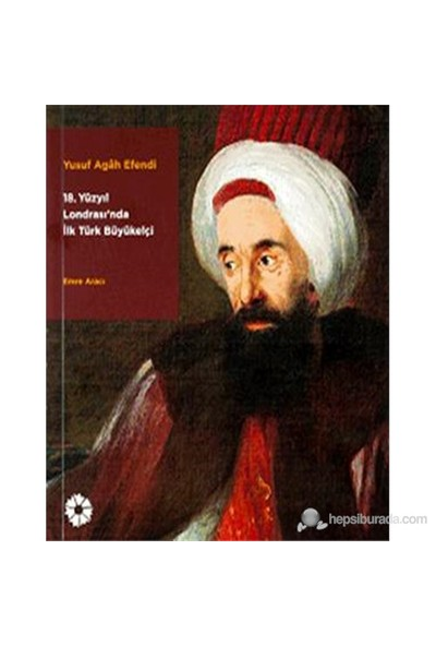 Yusuf Agah Efendi - 18. Yüzyıl Londrası'nda İlk Türk Büyükelçi