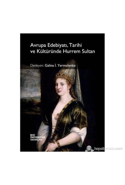 Avrupa Edebiyatı, Tarihi Ve Kültüründe Hurrem Sultan-Galina İ. Yermolenko