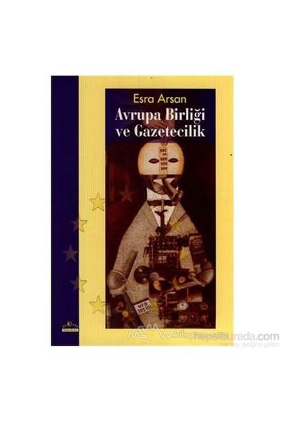 Avrupa Birliği Ve Gazetecilik-Esra Arsan