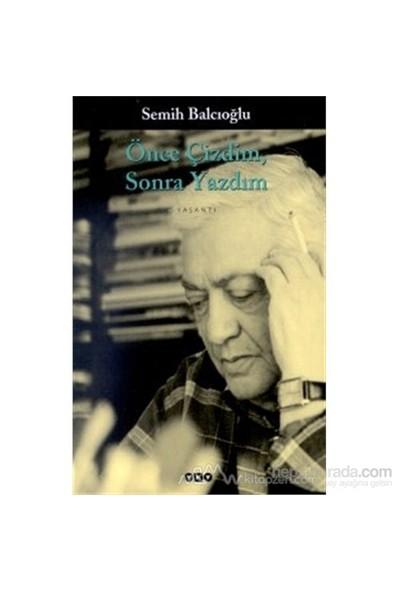 Önce Çizdim Sonra Yazdım-Semih Balcıoğlu