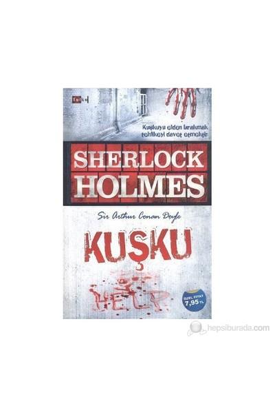 Sherlock Holmes: Kuşku - Sir Arthur Conan Doyle