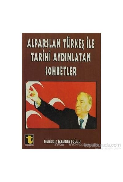 Alparslan Türkeş İle Tarihi Aydınlatan Sohbetler-Muhiddin Nalbantoğlu