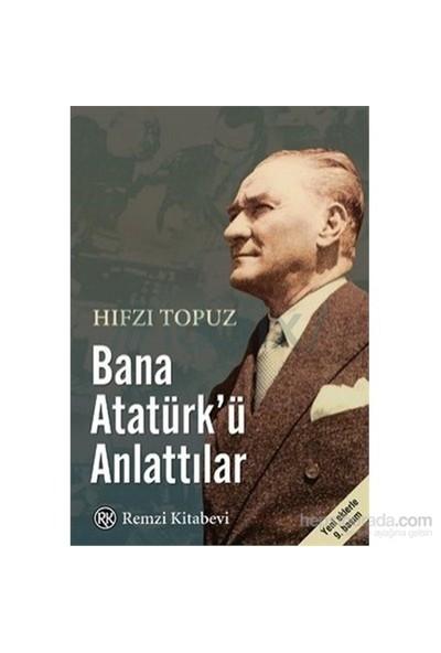 Bana Atatürk'Ü Anlattılar-Hıfzı Topuz