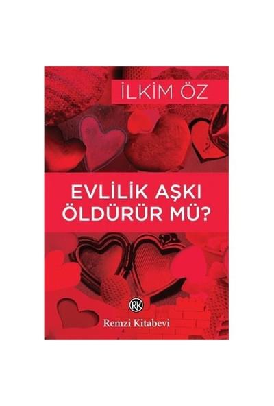 Evlilik Aşkı Öldürür Mü ?-İlkim Öz