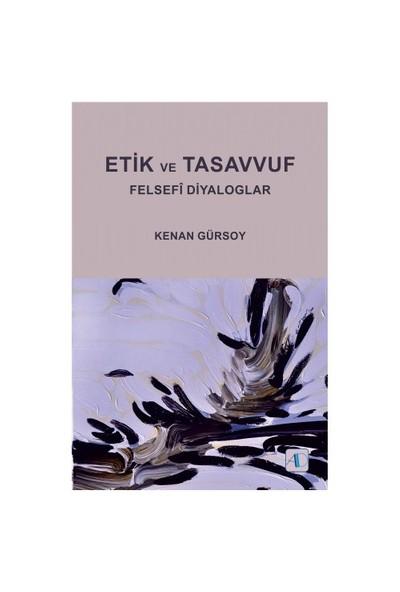 Etik Ve Tasavvuf: Felsefi Diyaloglar-Kenan Gürsoy