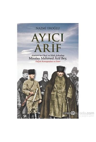 Ayıcı Ârif - Atatürk'ün Okul ve Silah Arkadaşı - Miralay Mehmed Ârif Bey