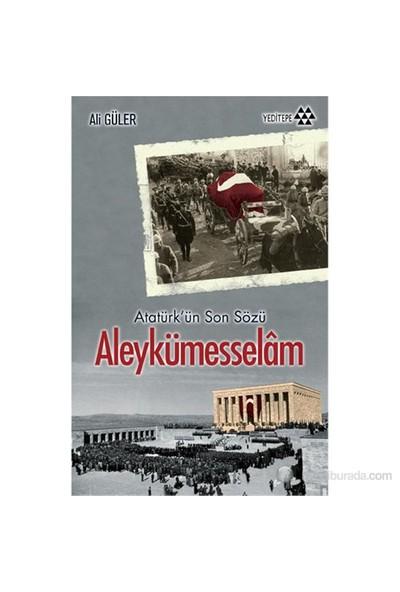 Atatürk'Ün Son Sözü - Aleykümesselâm-Ali Güler