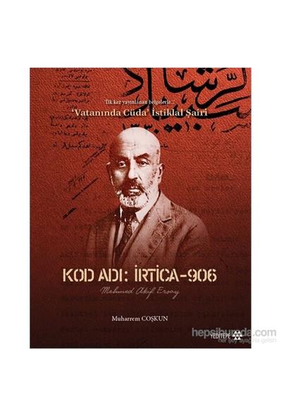 Kod Adı: İrtica-906 Mehmed Akif Ersoy İlk kez yayınlanan belgelerle Vatanında Cüda İstiklal Şairi - Muherrem Coşkun