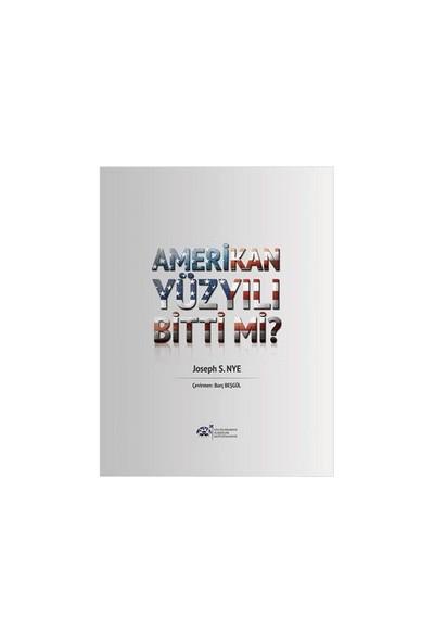 Amerikan Yüzyılı Bitti Mi?-Joseph S. Nye