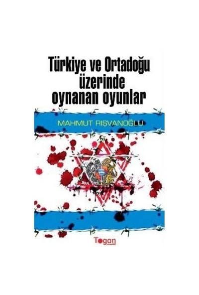Türkiye Ve Ortadoğu Üzerinde Oynanan Oyunlar-Mahmut Rışvanoğlu