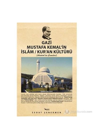 Gazi Mustafa Kemal'in İslam / Kur'An Kültürü (Atatürk'ün Camileri) - Sedat Şenermen