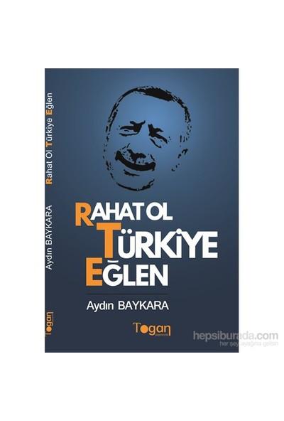 Rahat Ol Türkiye Eğlen-Aydın Baykara