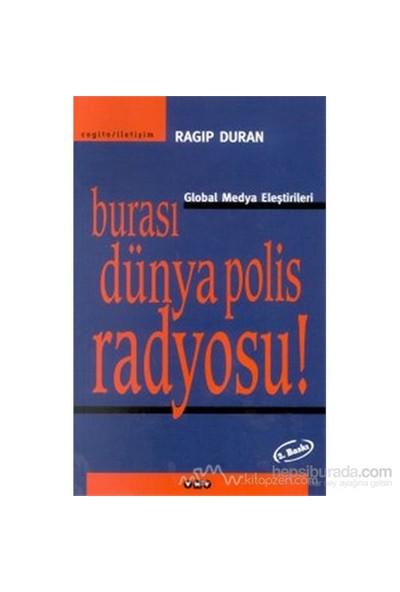 Burası Dünya Polis Radyosu! Global Medya Eleştirileri-Ragıp Duran