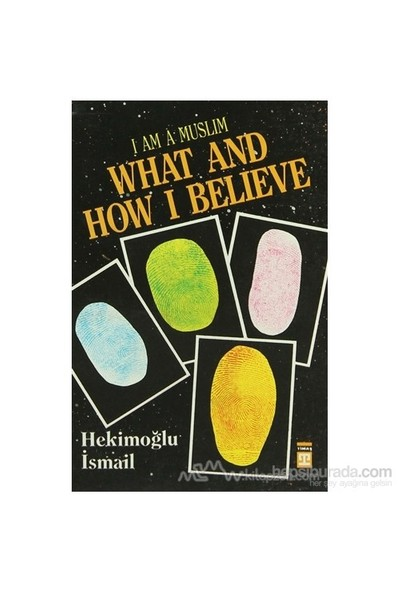 I Am Muslim What And How I Believe-Hekimoğlu İsmail
