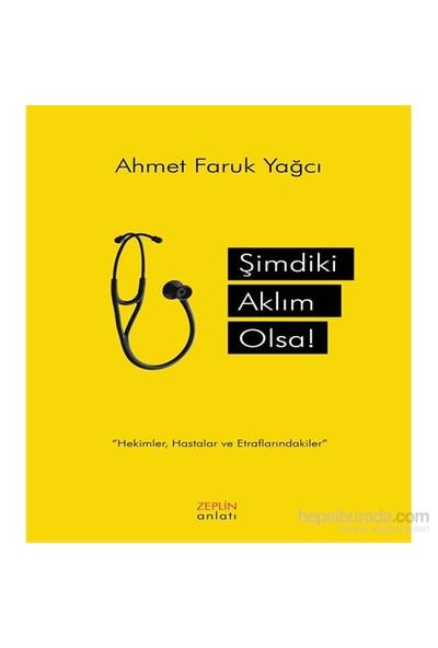 Şimdiki Aklım Olsa!-Ahmet Faruk Yağcı