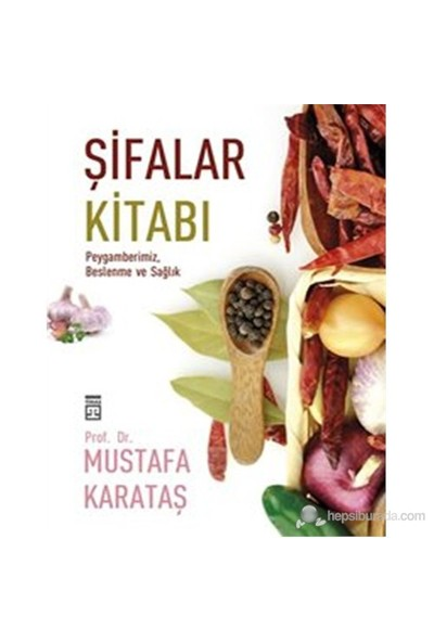 Şifalar Kitabı - Peygamberimiz, Beslenme ve Sağlık - Mustafa Karataş